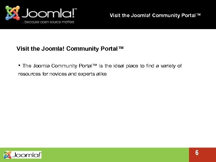 Visit the Joomla! Community Portal™ • The Joomla Community Portal™ is the ideal place