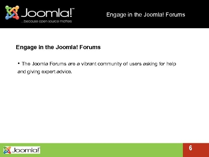 Engage in the Joomla! Forums • The Joomla Forums are a vibrant community of