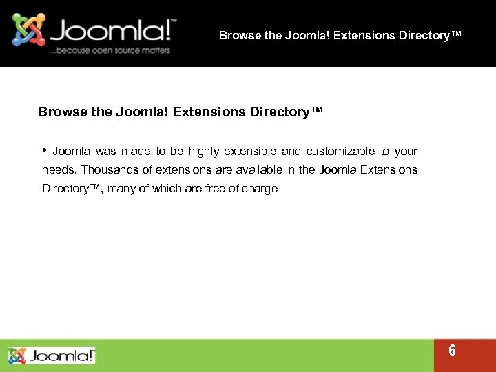 Browse the Joomla! Extensions Directory™ • Joomla was made to be highly extensible and