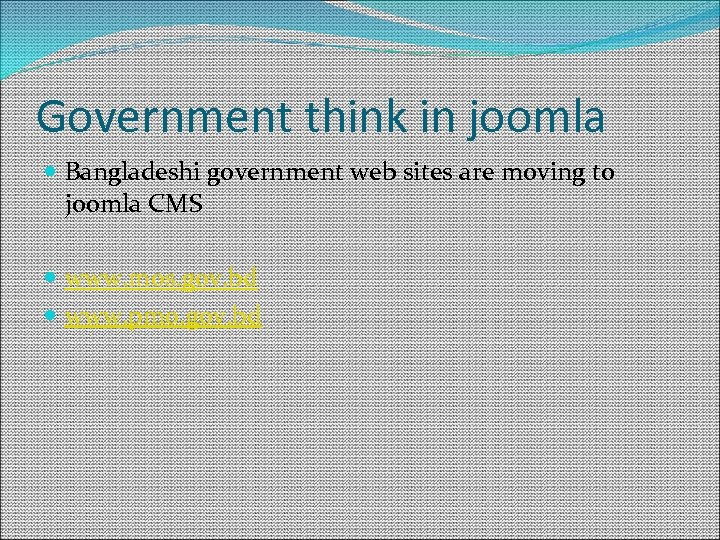 Government think in joomla Bangladeshi government web sites are moving to joomla CMS www.