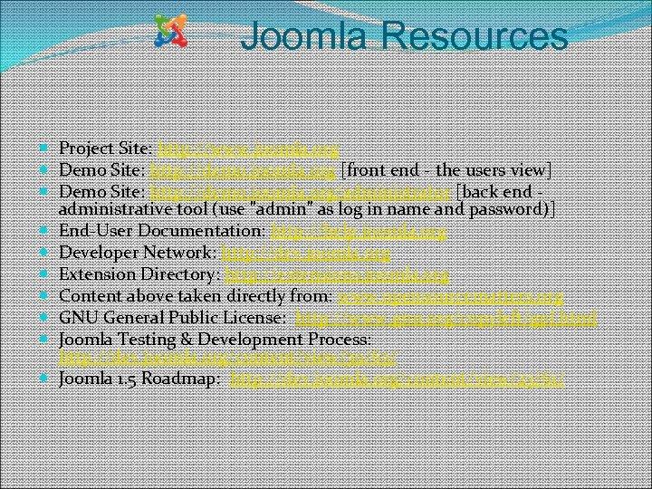 Joomla Resources Project Site: http: //www. joomla. org Demo Site: http: //demo. joomla. org