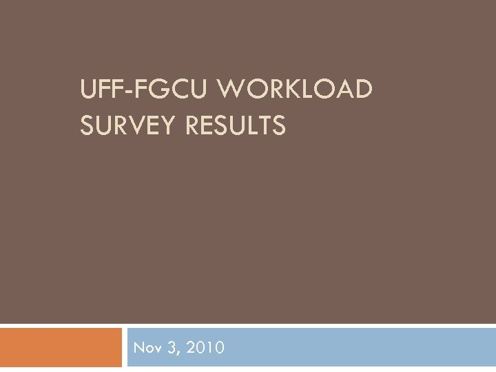 UFF-FGCU WORKLOAD SURVEY RESULTS Nov 3, 2010