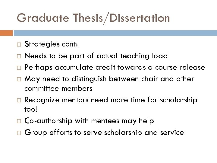 Graduate Thesis/Dissertation Strategies cont: Needs to be part of actual teaching load Perhaps accumulate