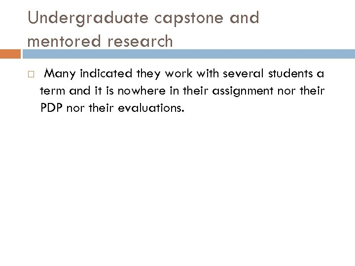 Undergraduate capstone and mentored research Many indicated they work with several students a term