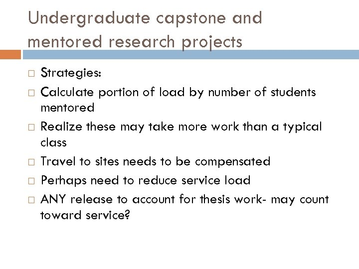 Undergraduate capstone and mentored research projects Strategies: Calculate portion of load by number of