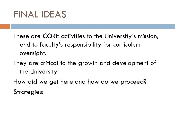 FINAL IDEAS These are CORE activities to the University's mission, and to faculty's responsibility