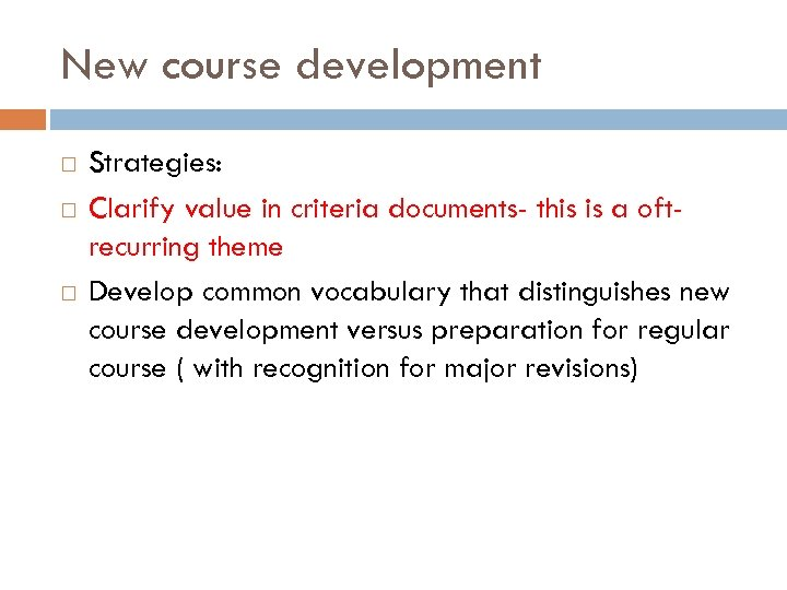 New course development Strategies: Clarify value in criteria documents- this is a oftrecurring theme