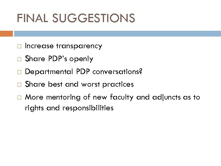 FINAL SUGGESTIONS Increase transparency Share PDP's openly Departmental PDP conversations? Share best and worst