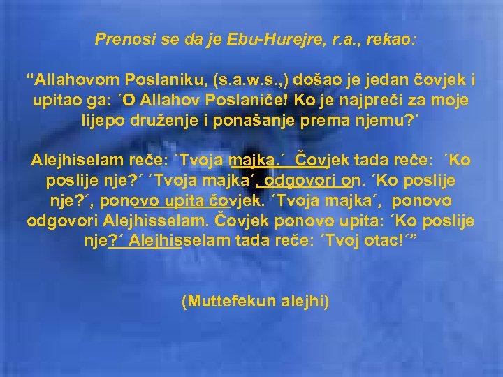"""Prenosi se da je Ebu-Hurejre, r. a. , rekao: """"Allahovom Poslaniku, (s. a. w."""