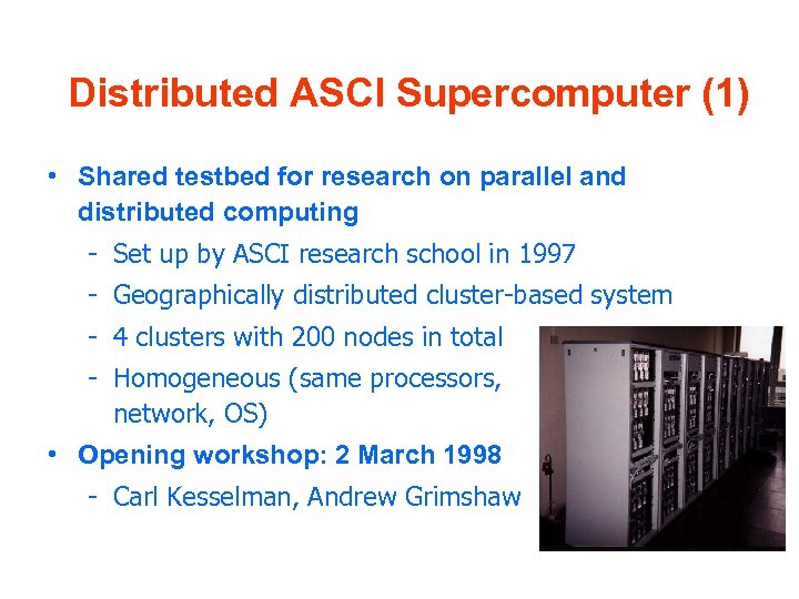 Distributed ASCI Supercomputer (1) • Shared testbed for research on parallel and distributed computing