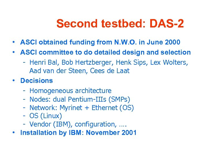 Second testbed: DAS-2 • ASCI obtained funding from N. W. O. in June 2000