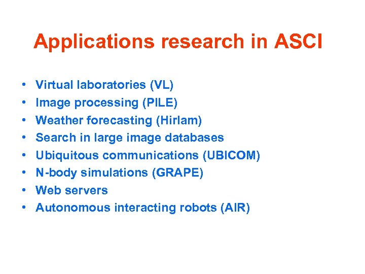 Applications research in ASCI • • Virtual laboratories (VL) Image processing (PILE) Weather forecasting