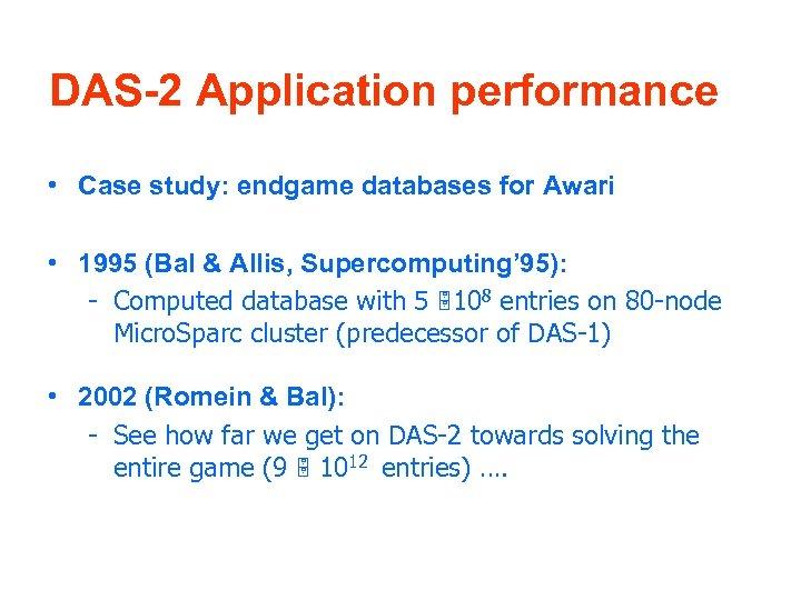 DAS-2 Application performance • Case study: endgame databases for Awari • 1995 (Bal &
