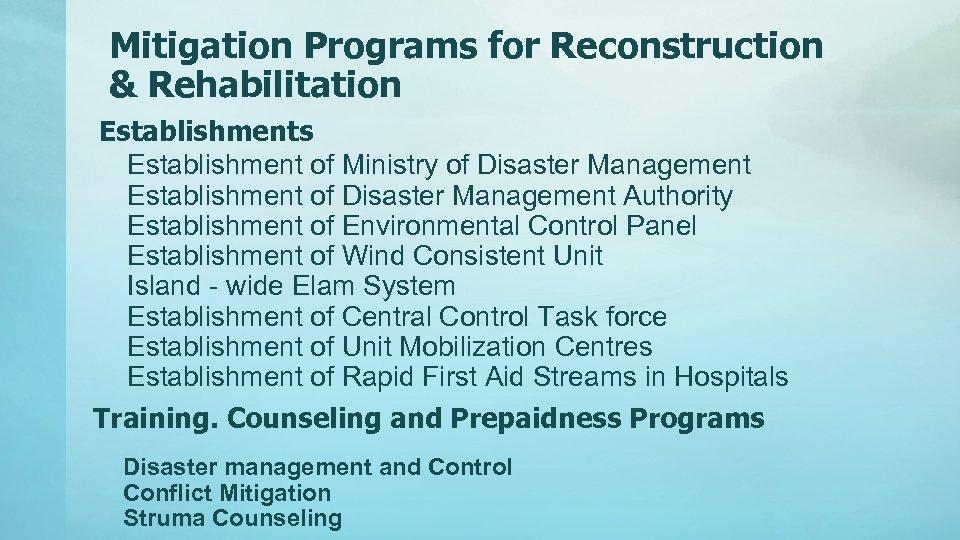 Mitigation Programs for Reconstruction & Rehabilitation Establishments Establishment of Ministry of Disaster Management Establishment