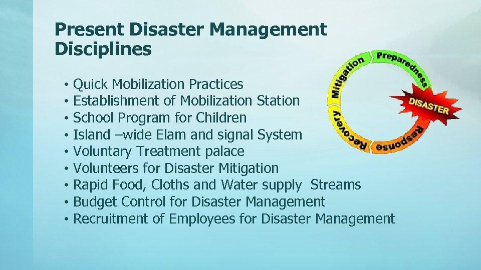 Present Disaster Management Disciplines • • • Quick Mobilization Practices Establishment of Mobilization Station