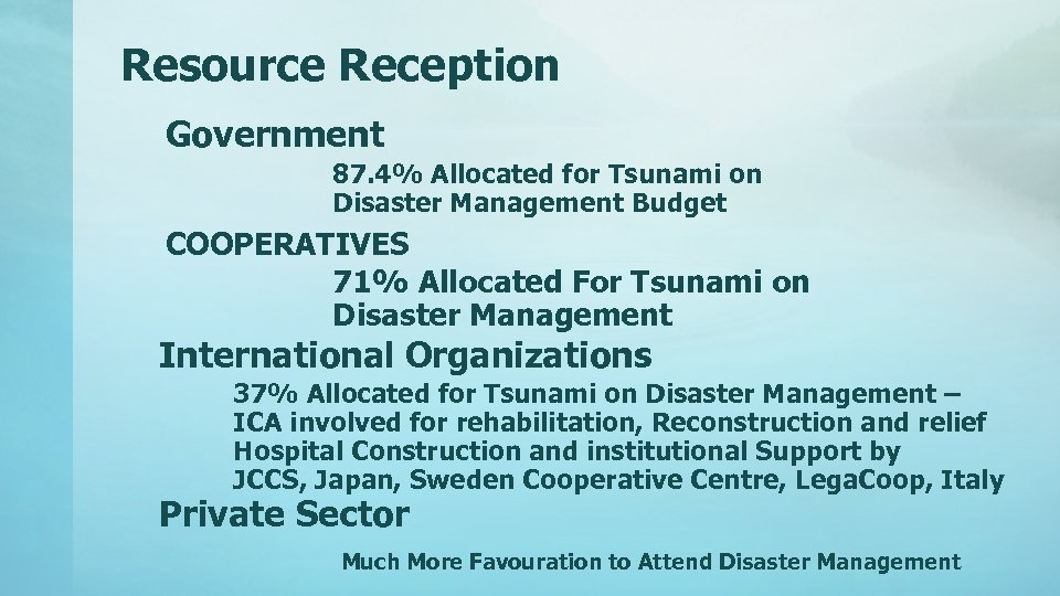 Resource Reception Government 87. 4% Allocated for Tsunami on Disaster Management Budget COOPERATIVES 71%
