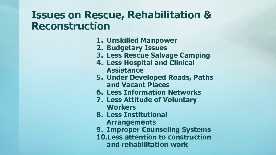 Issues on Rescue, Rehabilitation & Reconstruction 1. 2. 3. 4. Unskilled Manpower Budgetary Issues