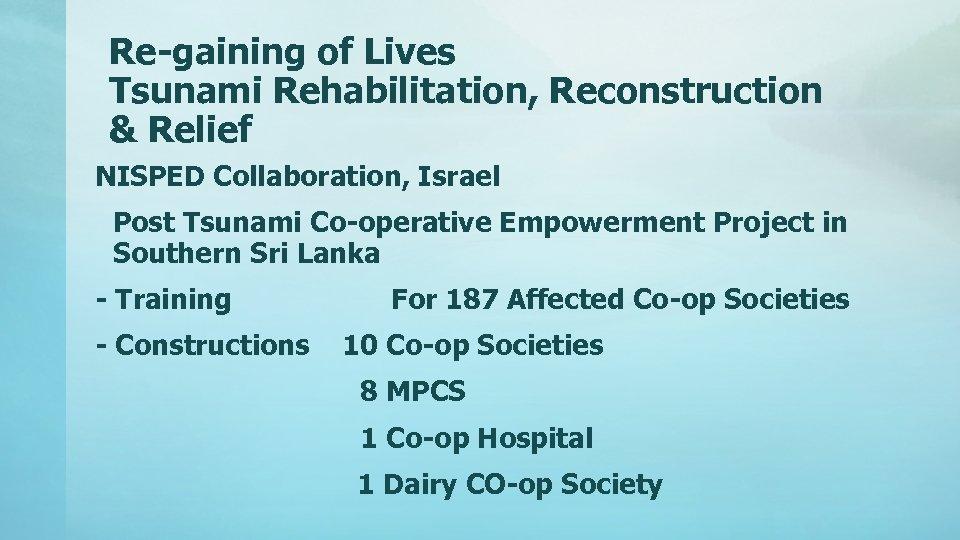 Re-gaining of Lives Tsunami Rehabilitation, Reconstruction & Relief NISPED Collaboration, Israel Post Tsunami Co-operative
