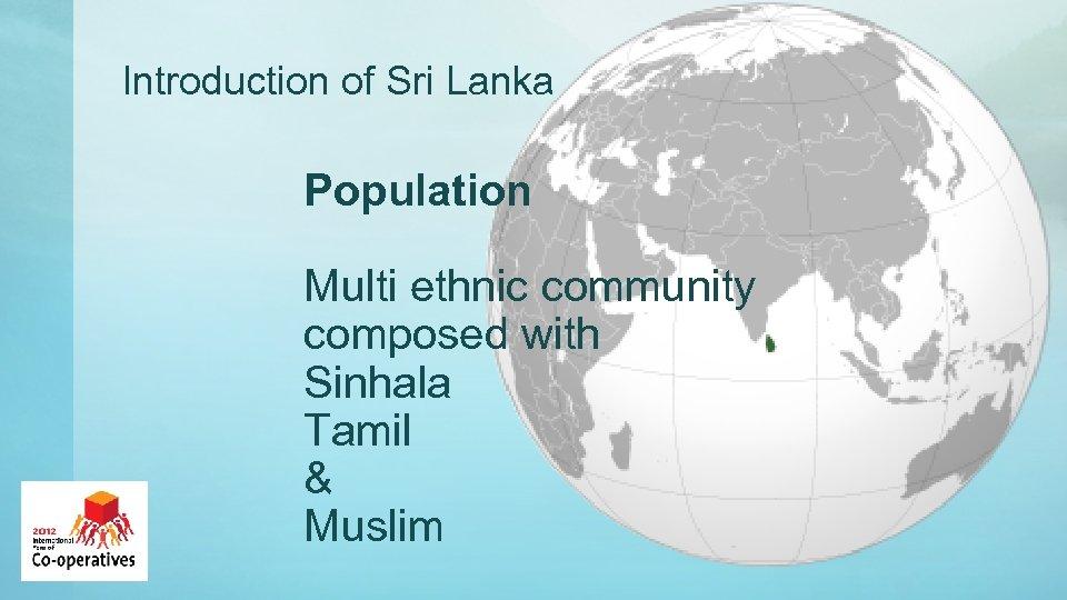Introduction of Sri Lanka Population Multi ethnic community composed with Sinhala Tamil & Muslim