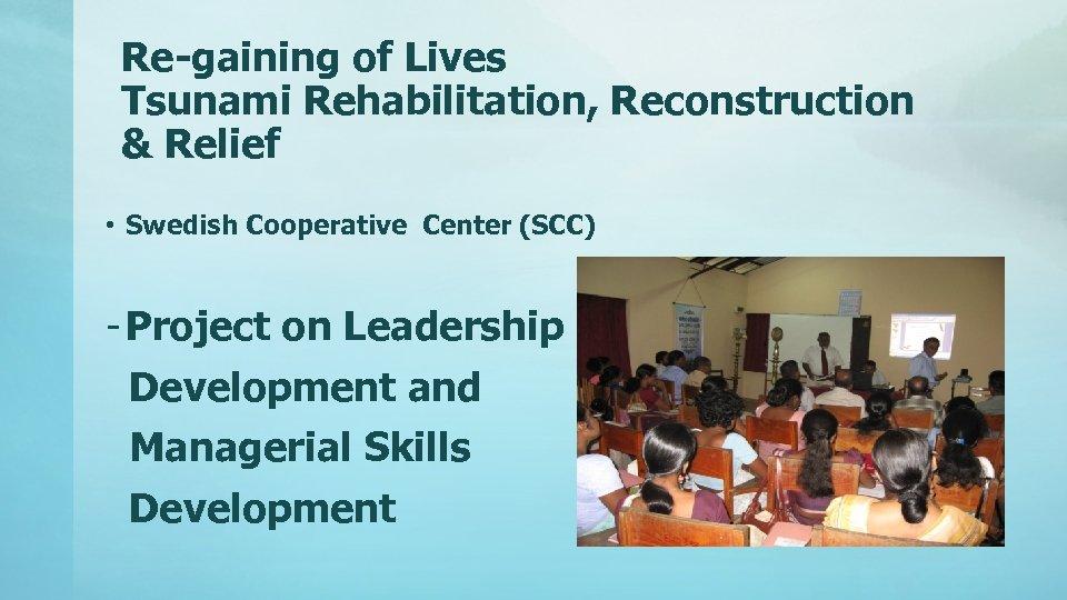 Re-gaining of Lives Tsunami Rehabilitation, Reconstruction & Relief • Swedish Cooperative Center (SCC) -
