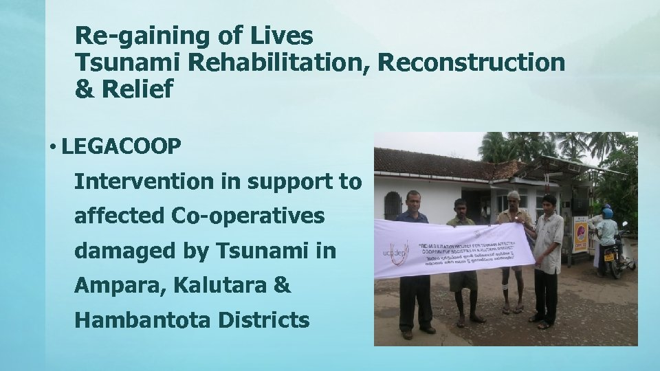 Re-gaining of Lives Tsunami Rehabilitation, Reconstruction & Relief • LEGACOOP Intervention in support to