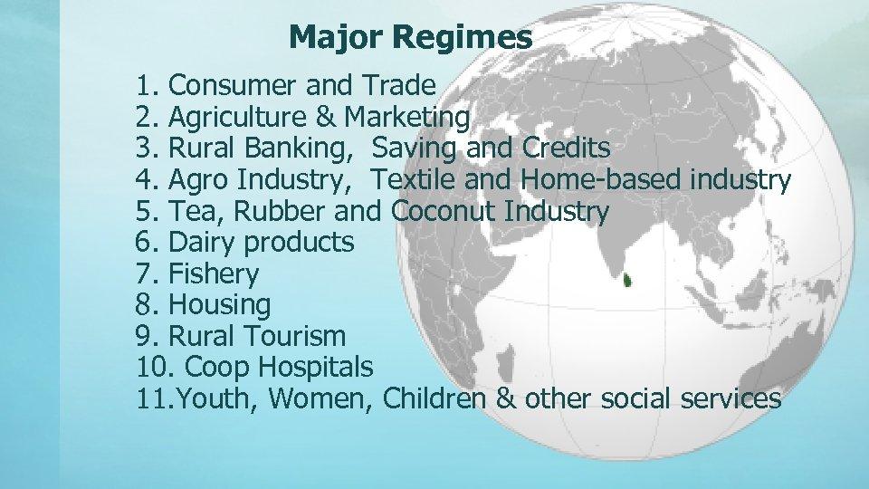 Major Regimes 1. Consumer and Trade 2. Agriculture & Marketing 3. Rural Banking, Saving