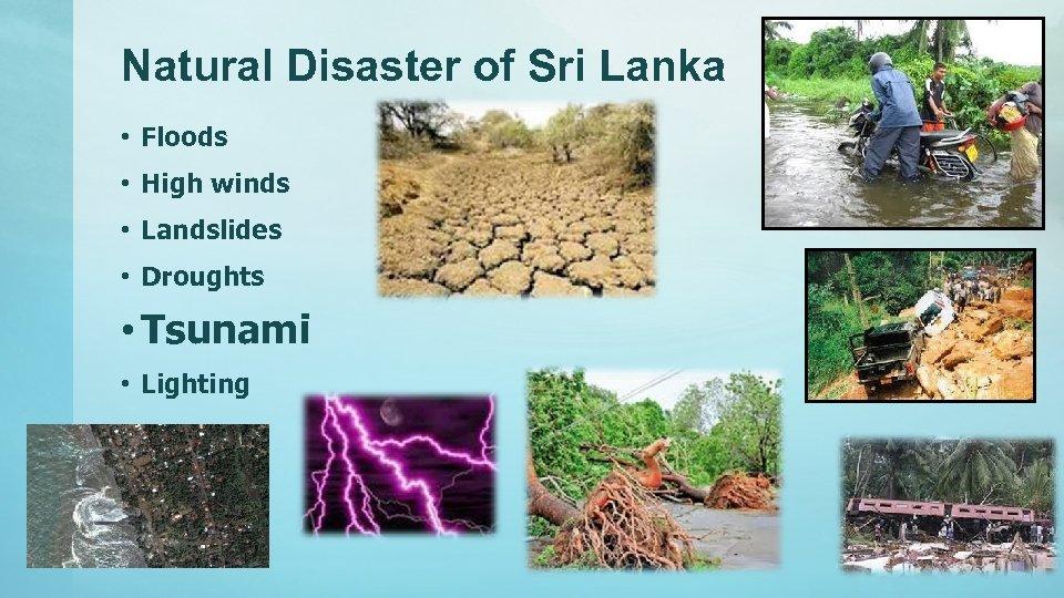 Natural Disaster of Sri Lanka • Floods • High winds • Landslides • Droughts