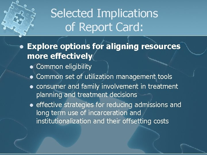 Selected Implications of Report Card: l Explore options for aligning resources more effectively l
