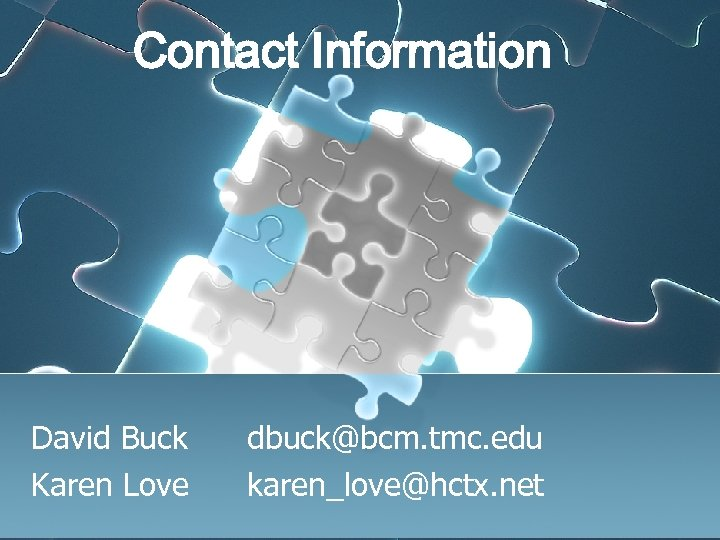 Contact Information David Buck Karen Love dbuck@bcm. tmc. edu karen_love@hctx. net