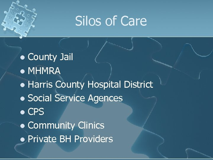 Silos of Care County Jail l MHMRA l Harris County Hospital District l Social