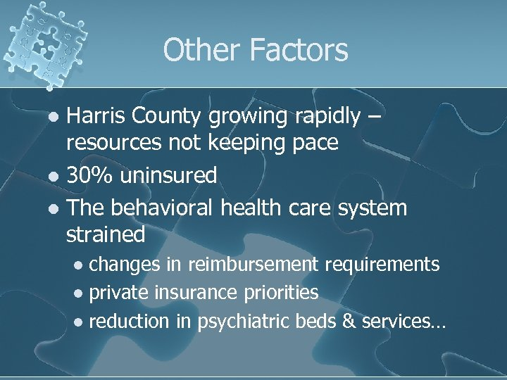 Other Factors Harris County growing rapidly – resources not keeping pace l 30% uninsured