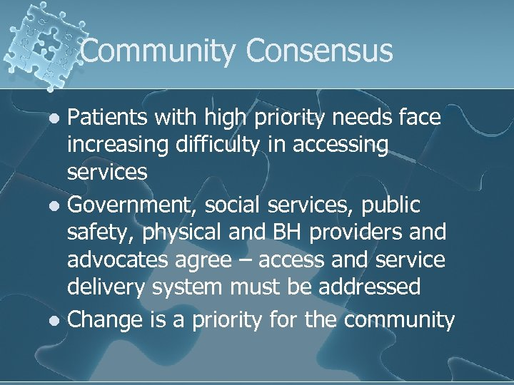 Community Consensus Patients with high priority needs face increasing difficulty in accessing services l