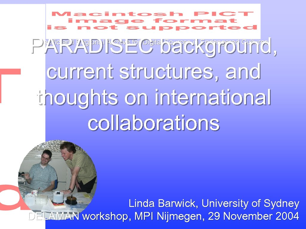 PARADISEC background, current structures, and thoughts on international collaborations Pacific and Regional Archive for