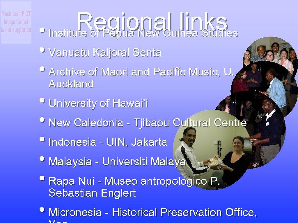 Regional links • Institute of Papua New Guinea Studies • Vanuatu Kaljoral Senta •