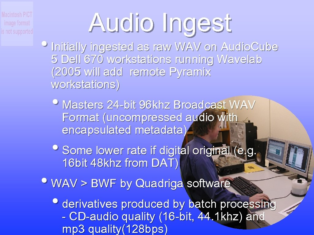 Audio Ingest • Initially ingested as raw WAV on Audio. Cube 5 Dell 670
