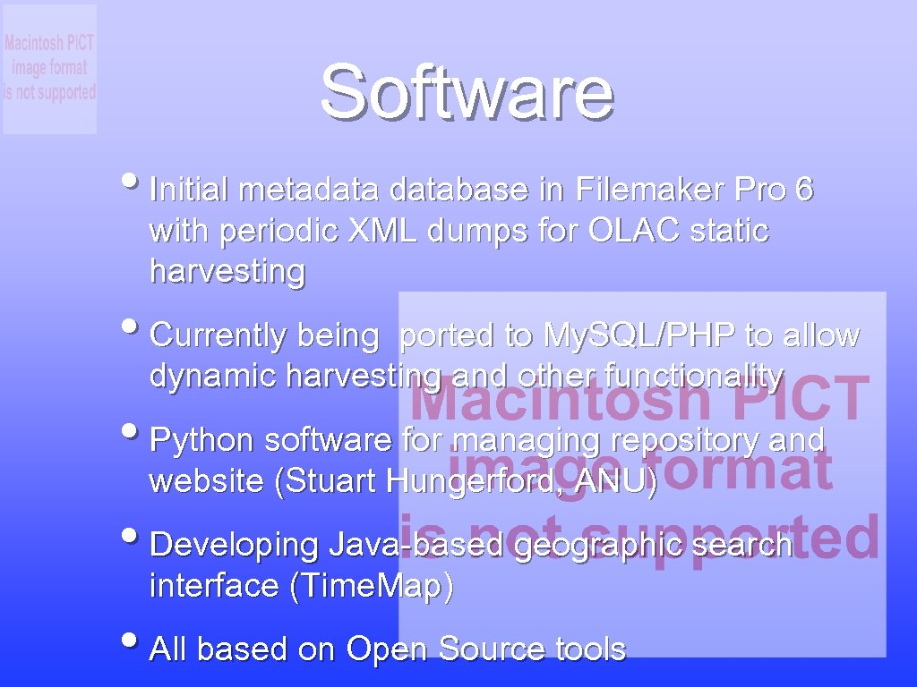 Software • Initial metadatabase in Filemaker Pro 6 with periodic XML dumps for OLAC