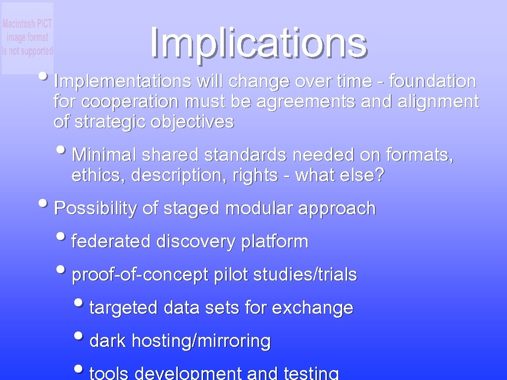 Implications • Implementations will change over time - foundation for cooperation must be agreements
