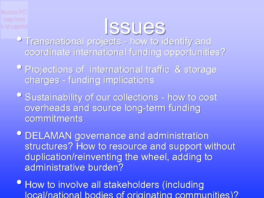 Issues • Transnational projects - how to identify and coordinate international funding opportunities? •