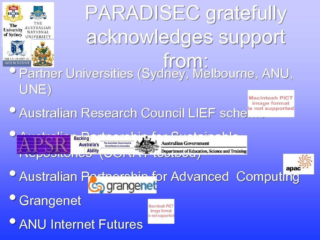 PARADISEC gratefully acknowledges support from: • Partner Universities (Sydney, Melbourne, ANU, UNE) • Australian
