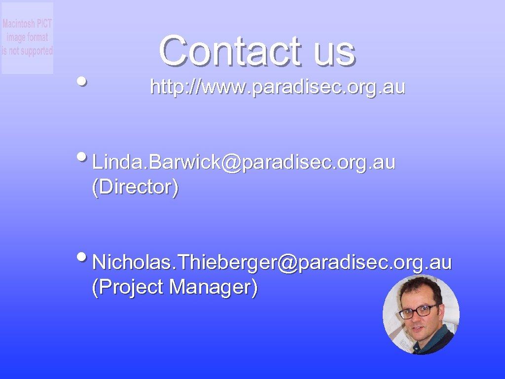 Contact us • http: //www. paradisec. org. au • Linda. Barwick@paradisec. org. au (Director)