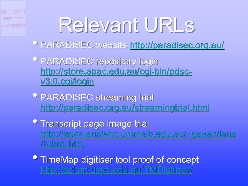 Relevant URLs • PARADISEC website http: //paradisec. org. au/ • PARADISEC repository login http: