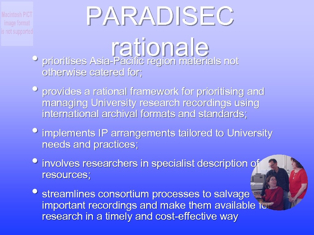 PARADISEC rationale • prioritises Asia-Pacific region materials not otherwise catered for; • provides a