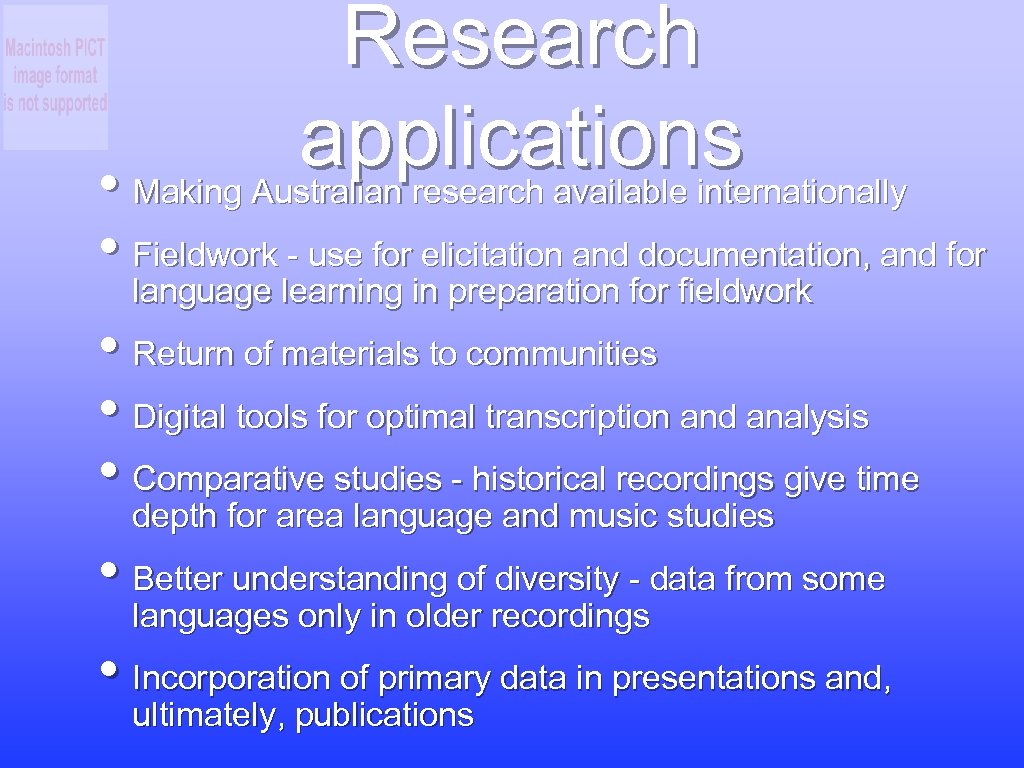 Research applications • Making Australian research available internationally • Fieldwork - use for elicitation