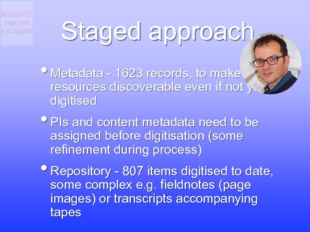Staged approach • Metadata - 1623 records, to make resources discoverable even if not