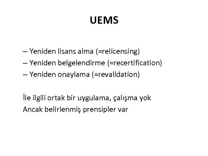 UEMS – Yeniden lisans alma (=relicensing) – Yeniden belgelendirme (=recertification) – Yeniden onaylama (=revalidation)