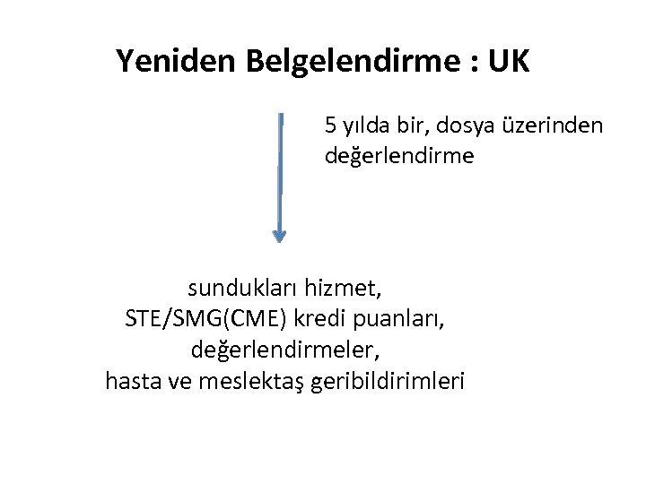 Yeniden Belgelendirme : UK 5 yılda bir, dosya üzerinden değerlendirme sundukları hizmet, STE/SMG(CME) kredi