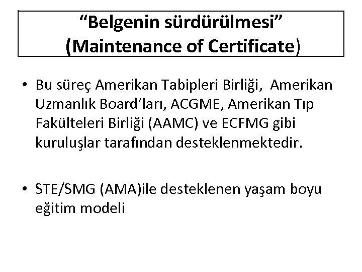 """""""Belgenin sürdürülmesi"""" (Maintenance of Certificate) • Bu süreç Amerikan Tabipleri Birliği, Amerikan Uzmanlık Board'ları,"""