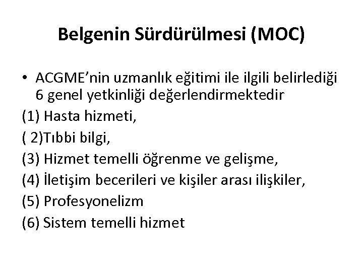 Belgenin Sürdürülmesi (MOC) • ACGME'nin uzmanlık eğitimi ile ilgili belirlediği 6 genel yetkinliği değerlendirmektedir