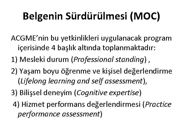 Belgenin Sürdürülmesi (MOC) ACGME'nin bu yetkinlikleri uygulanacak program içerisinde 4 başlık altında toplanmaktadır: 1)