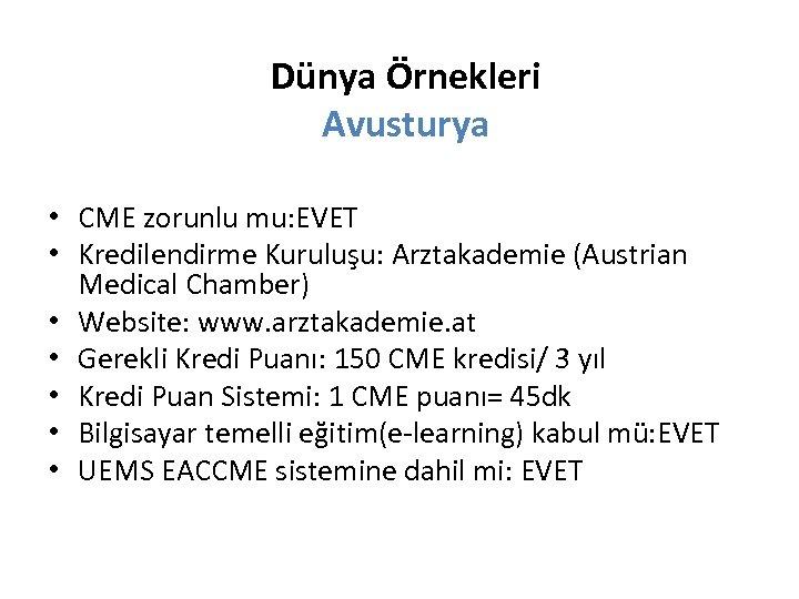 Dünya Örnekleri Avusturya • CME zorunlu mu: EVET • Kredilendirme Kuruluşu: Arztakademie (Austrian Medical